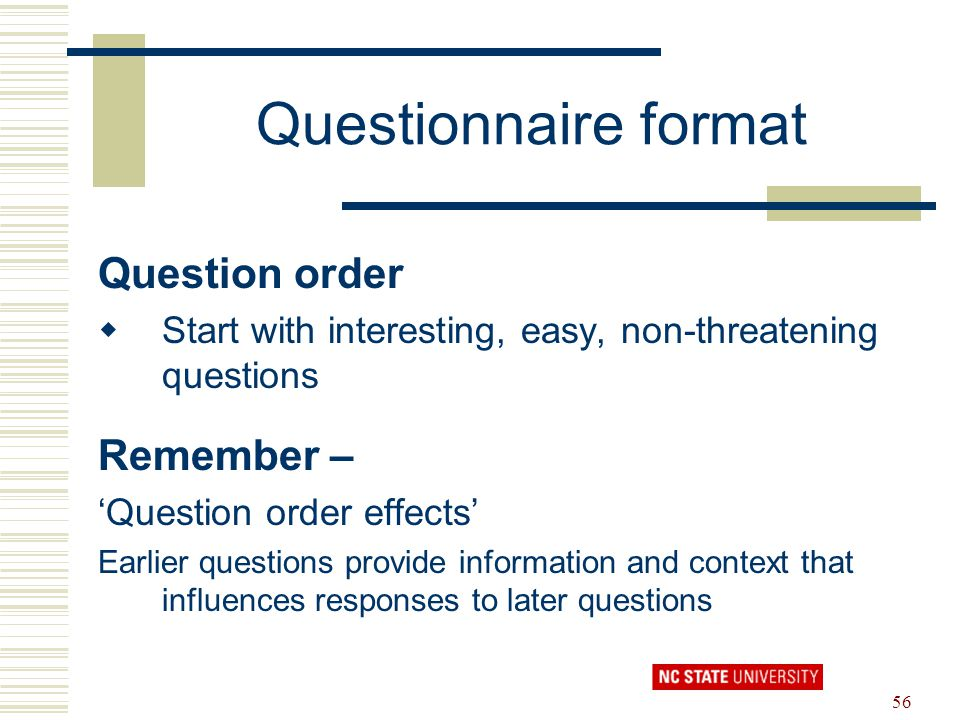 Questionnaire format Question order Remember –