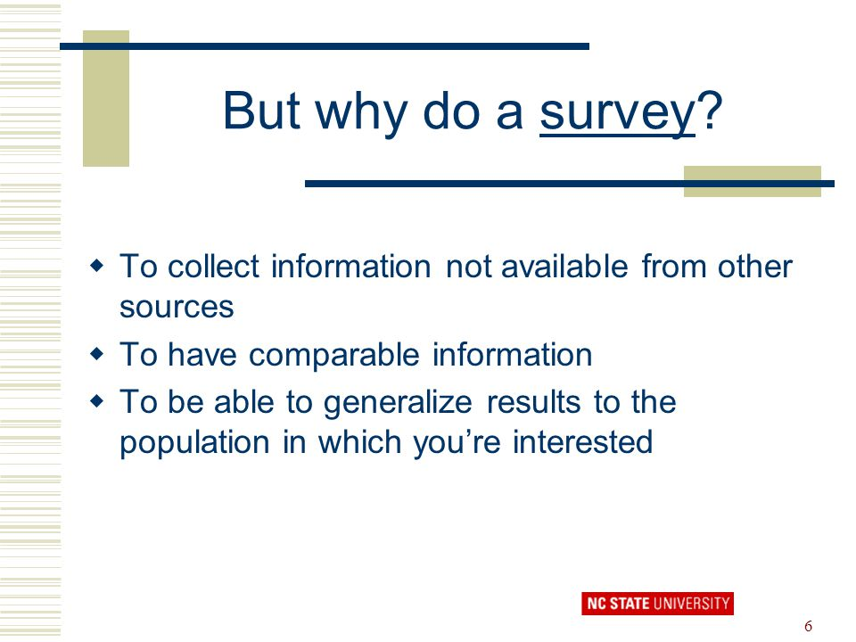 But why do a survey To collect information not available from other sources. To have comparable information.