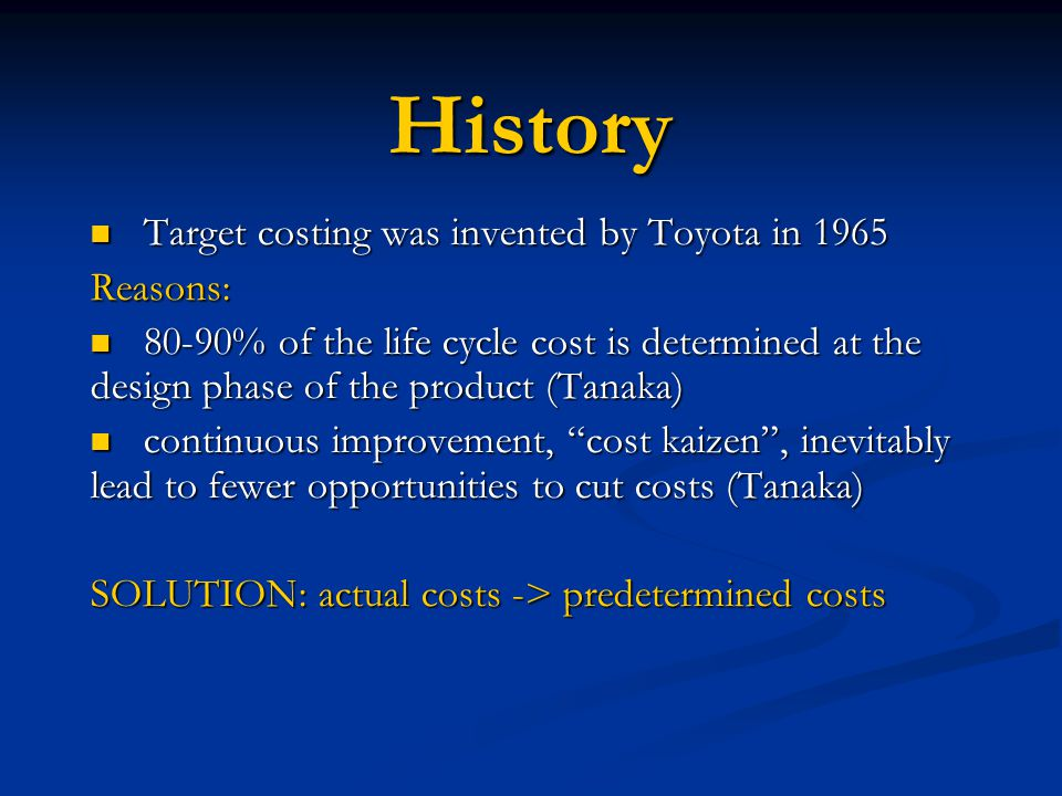 History Target costing was invented by Toyota in 1965 Reasons: