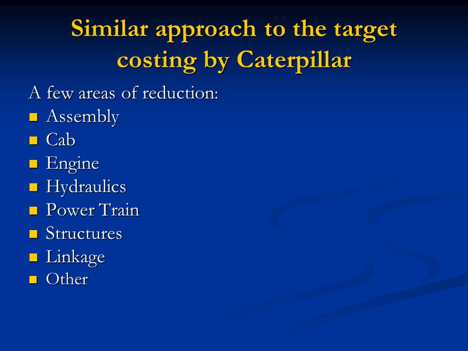 Similar approach to the target costing by Caterpillar