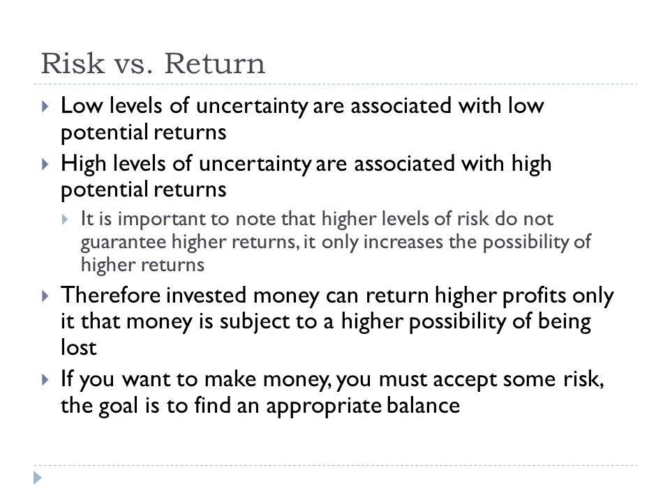 Risk vs. Return Low levels of uncertainty are associated with low potential returns.