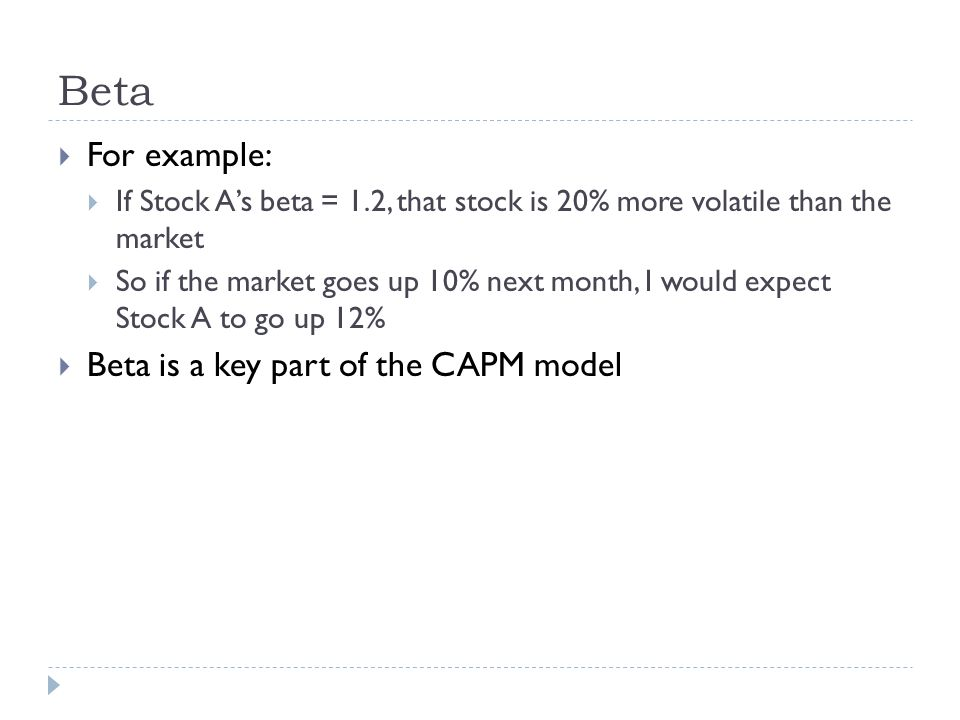 Beta For example: Beta is a key part of the CAPM model