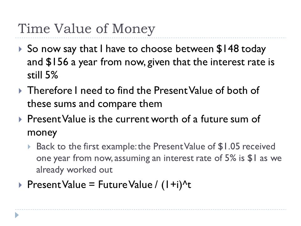 Time Value of Money So now say that I have to choose between $148 today and $156 a year from now, given that the interest rate is still 5%