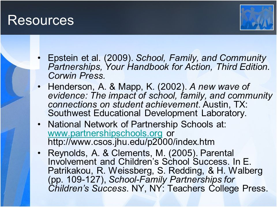 Resources Epstein et al. (2009). School, Family, and Community Partnerships, Your Handbook for Action, Third Edition. Corwin Press.