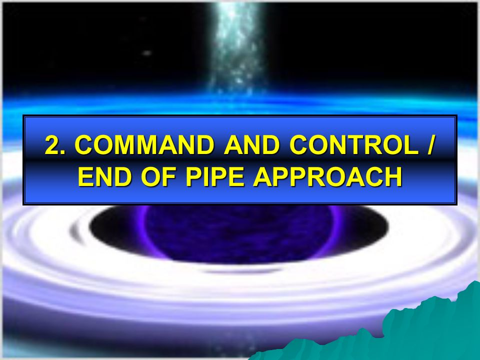 2. COMMAND AND CONTROL / END OF PIPE APPROACH