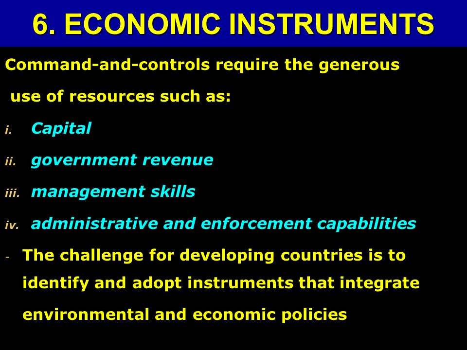 6. ECONOMIC INSTRUMENTS Command-and-controls require the generous