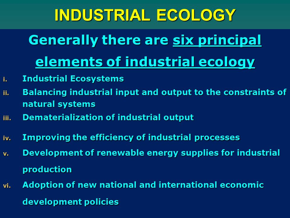 Generally there are six principal elements of industrial ecology