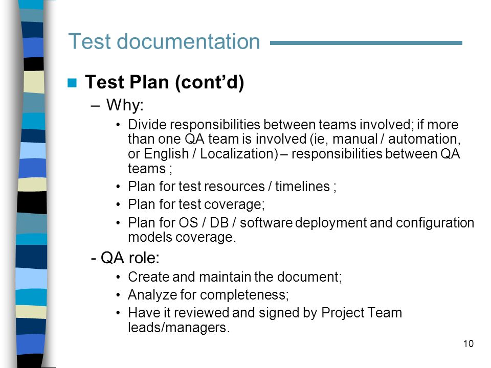 Test documentation Test Plan (cont'd) Why: - QA role: