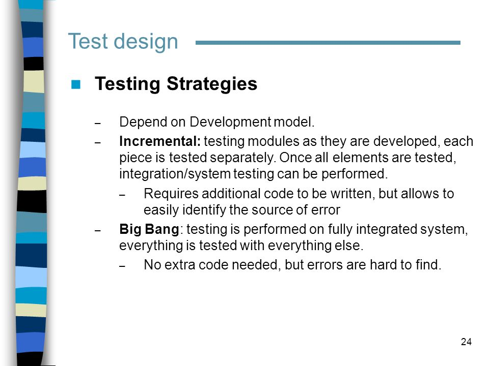 Test design Testing Strategies Depend on Development model.
