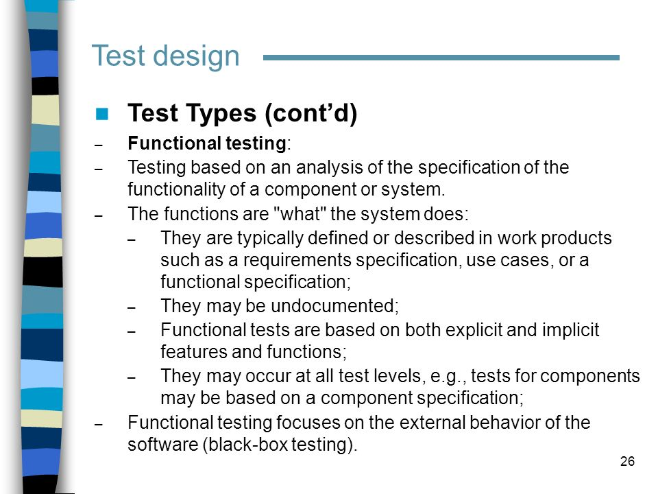 Test design Test Types (cont'd) Functional testing:
