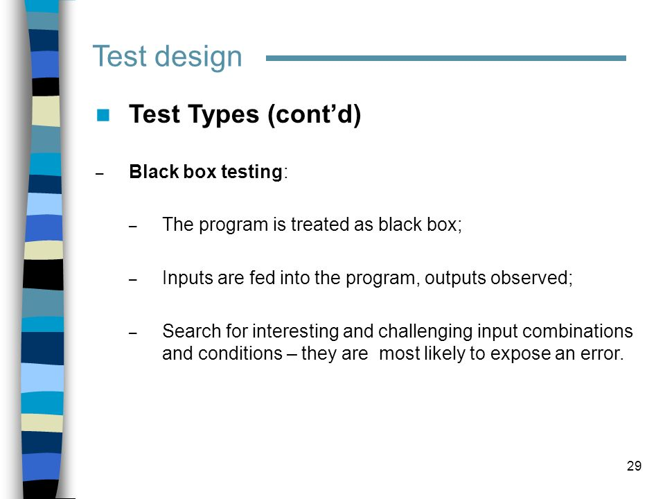 Test design Test Types (cont'd) Black box testing: