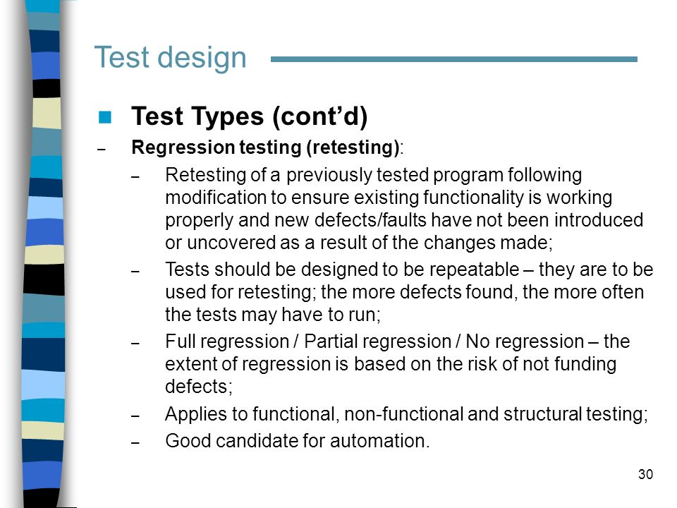 Test design Test Types (cont'd) Regression testing (retesting):