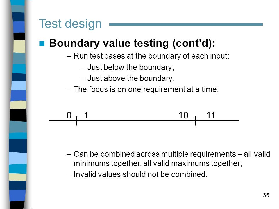 Test design Boundary value testing (cont'd):