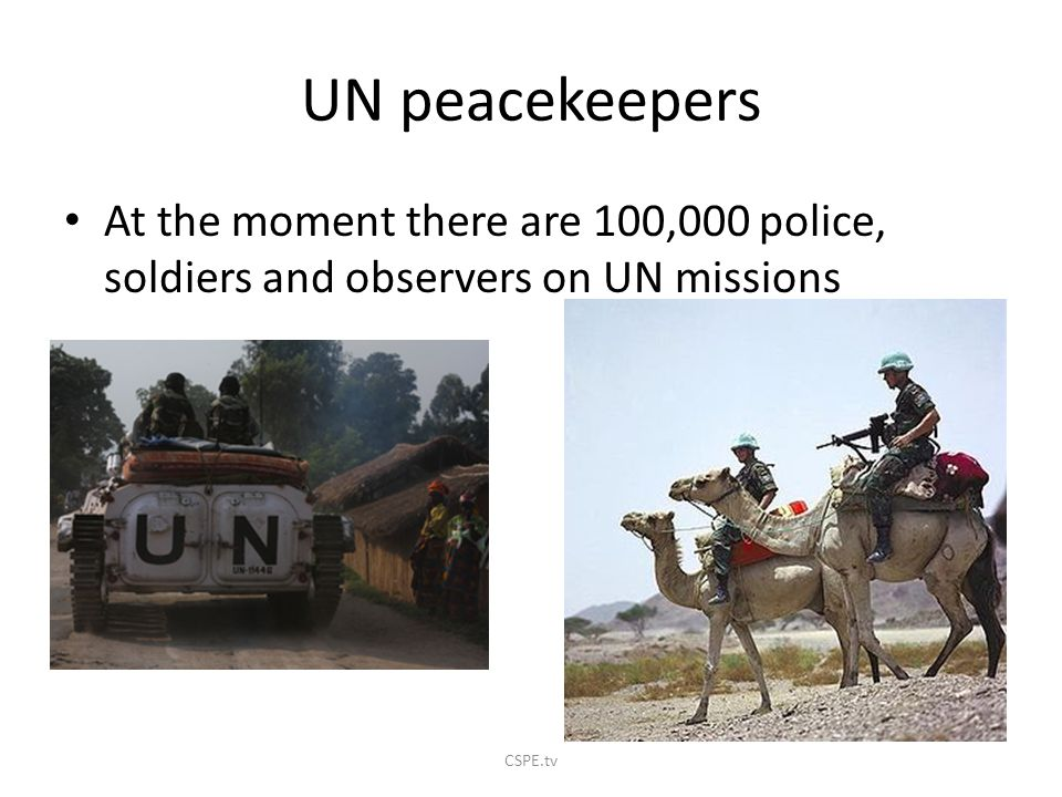 UN peacekeepers At the moment there are 100,000 police, soldiers and observers on UN missions.