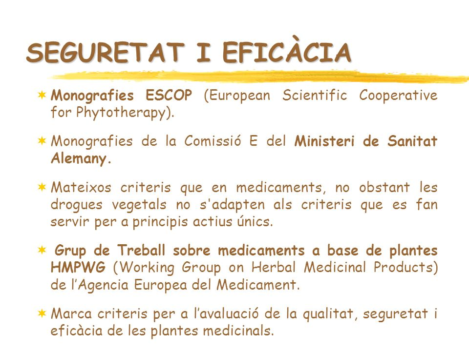 SEGURETAT I EFICÀCIA Monografies ESCOP (European Scientific Cooperative for Phytotherapy).