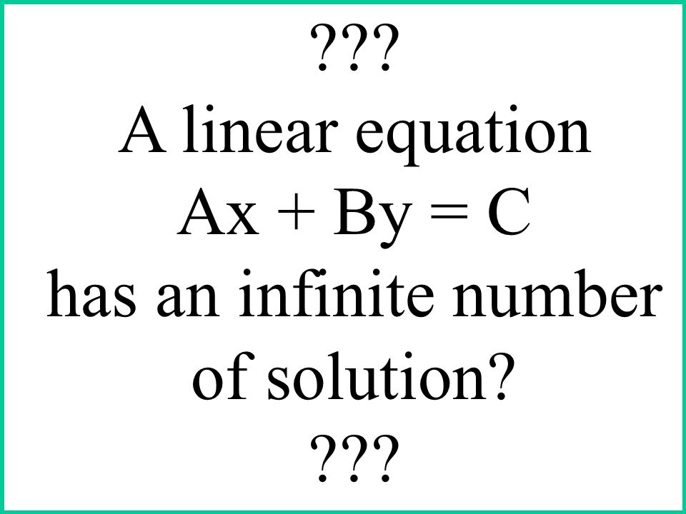 A linear equation Ax + By = C has an infinite number of solution