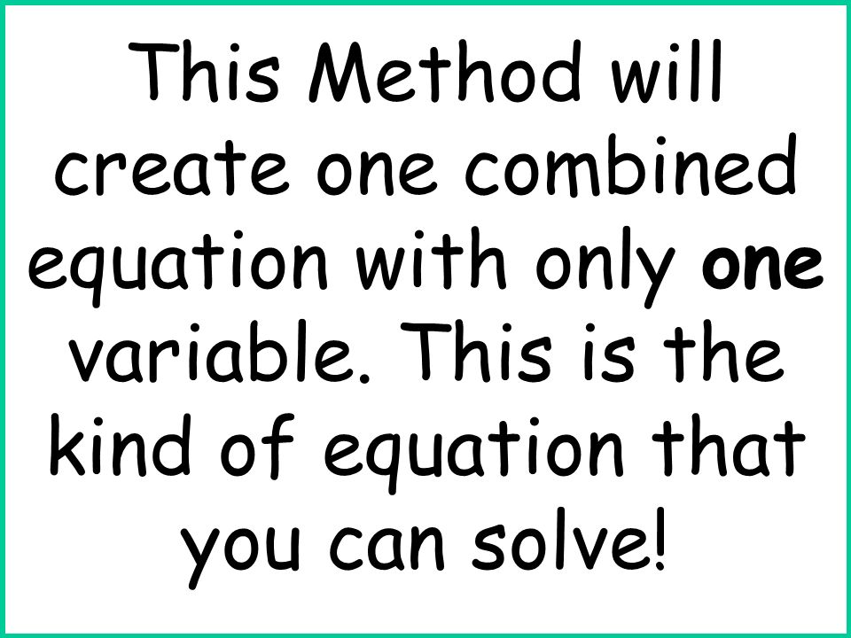 This Method will create one combined equation with only one variable