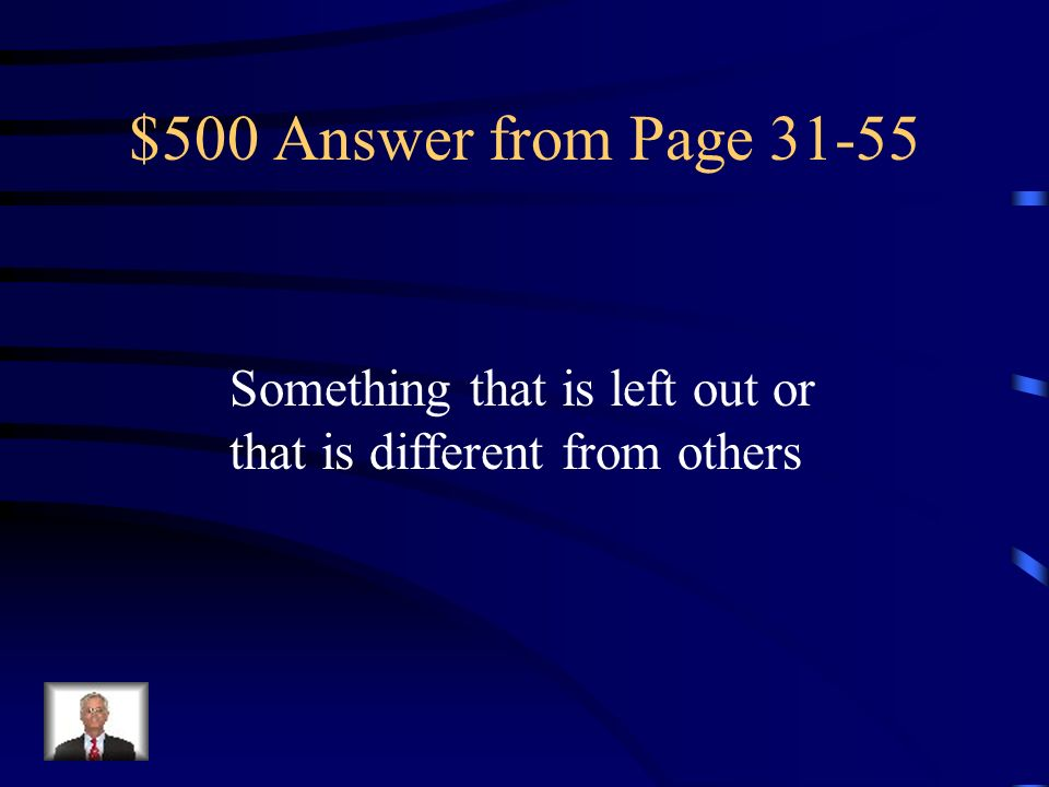 $500 Answer from Page 31-55 Something that is left out or that is different from others