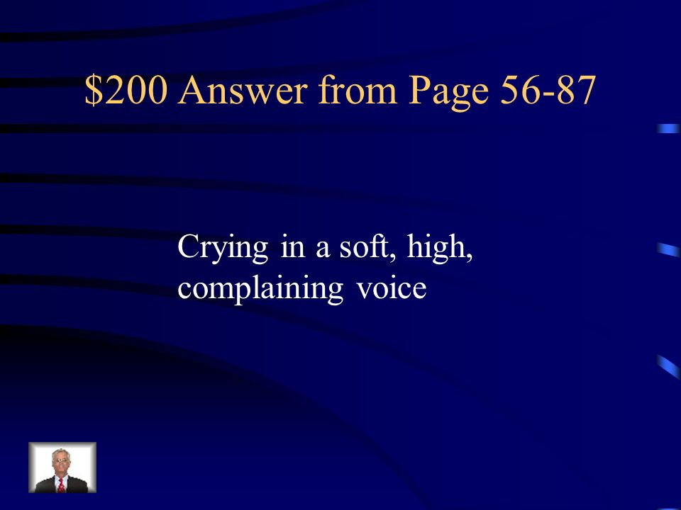 $200 Answer from Page 56-87 Crying in a soft, high, complaining voice