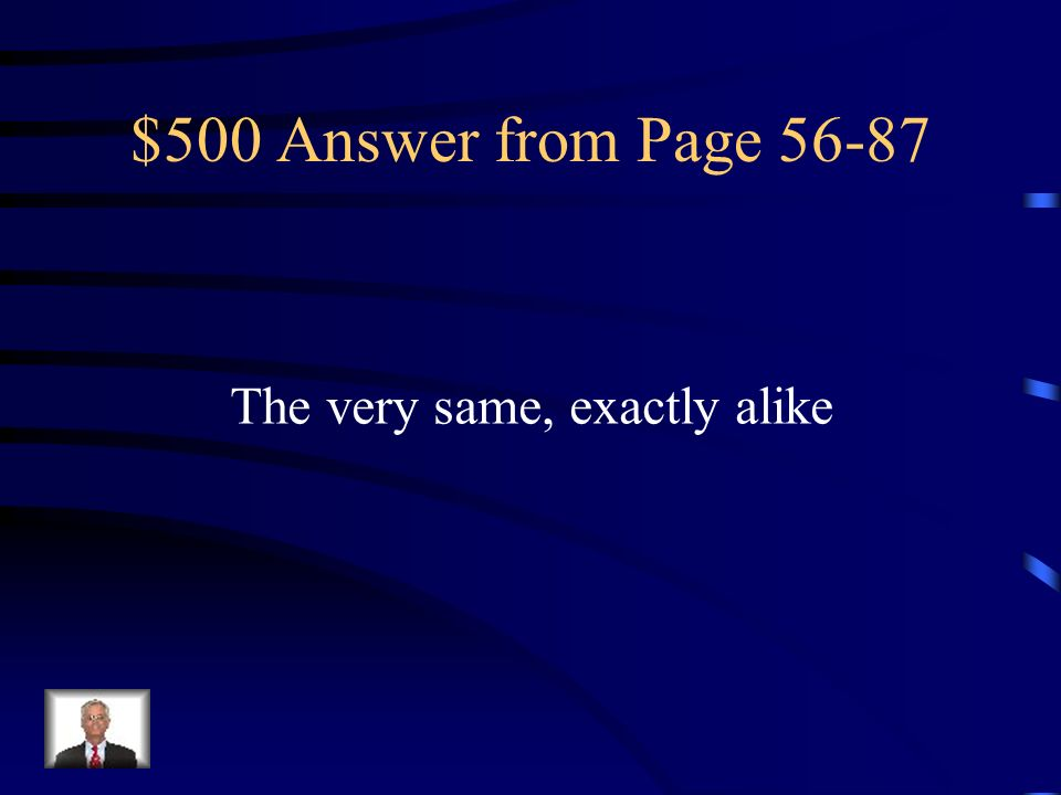 $500 Answer from Page 56-87 The very same, exactly alike