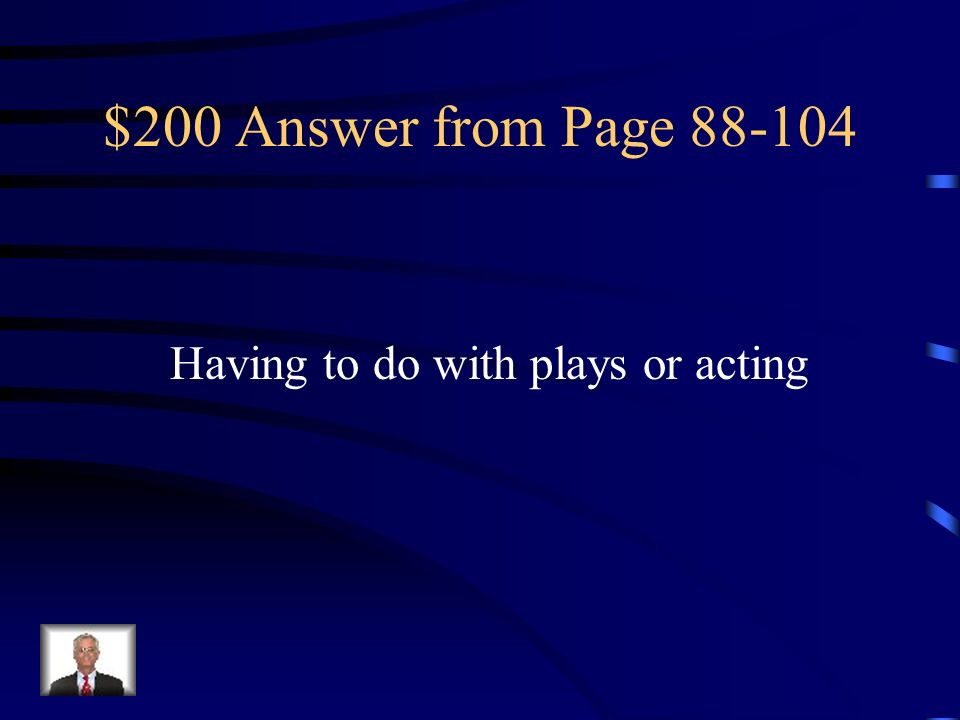 $200 Answer from Page 88-104 Having to do with plays or acting