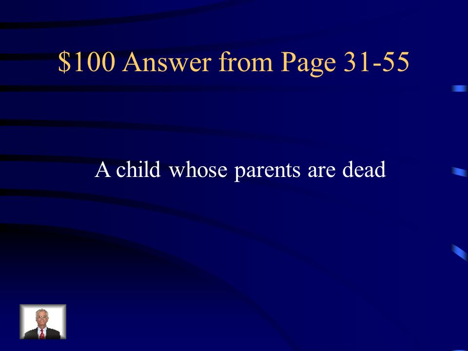 $100 Answer from Page 31-55 A child whose parents are dead