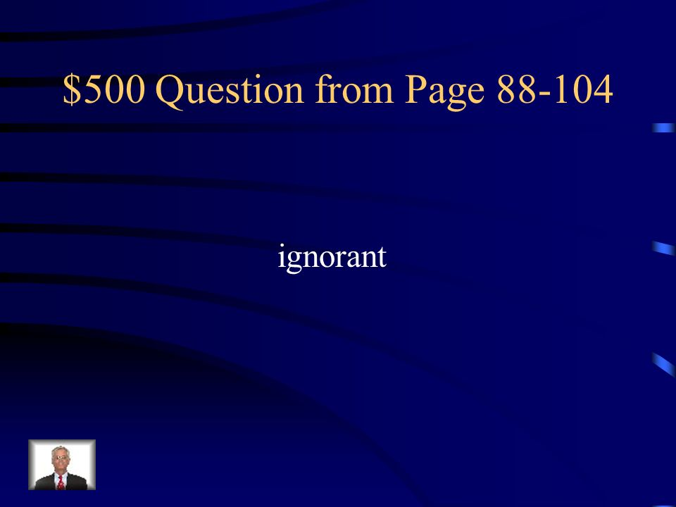 $500 Question from Page 88-104 ignorant