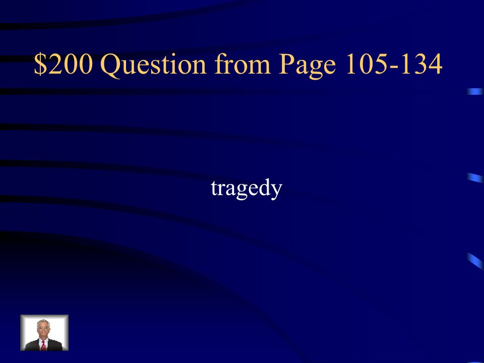 $200 Question from Page 105-134 tragedy