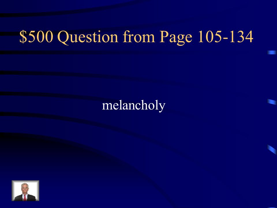 $500 Question from Page 105-134 melancholy