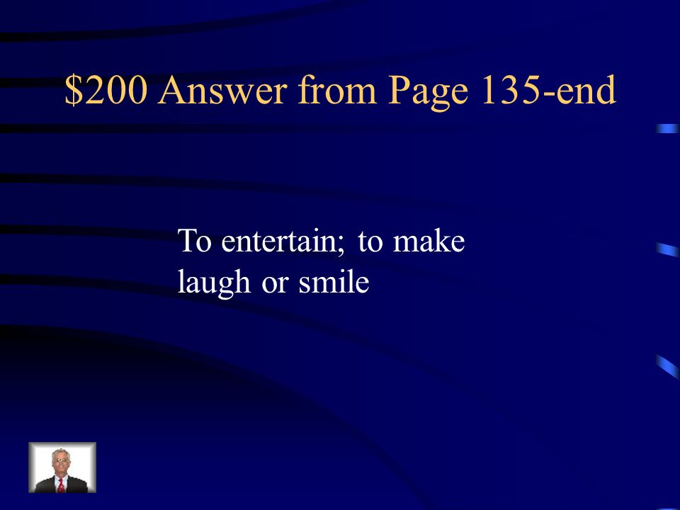 $200 Answer from Page 135-end To entertain; to make laugh or smile