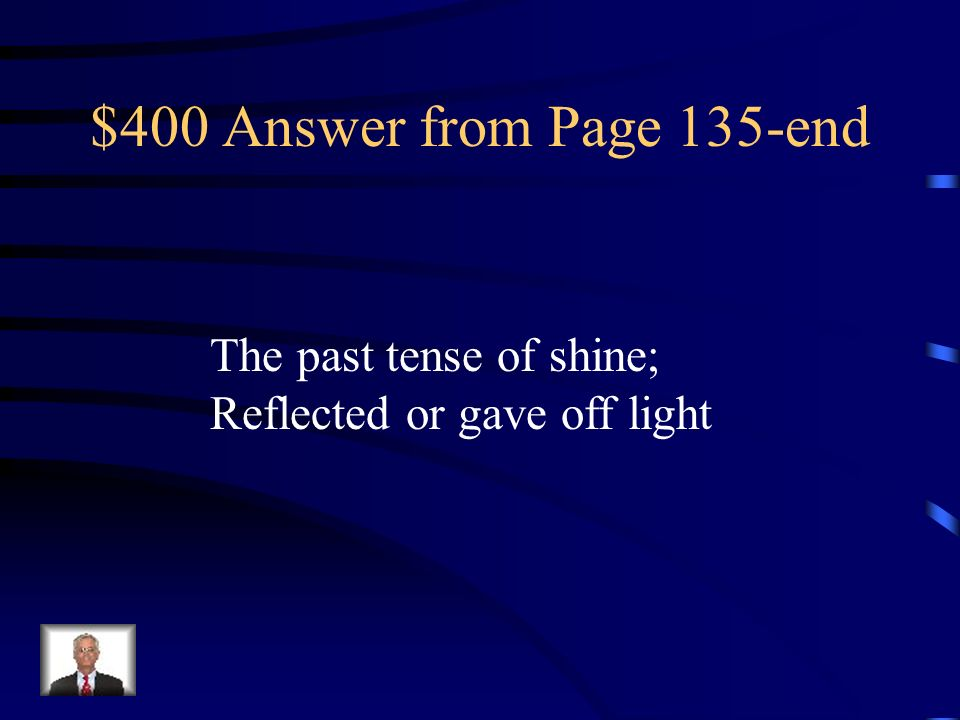 $400 Answer from Page 135-end The past tense of shine;