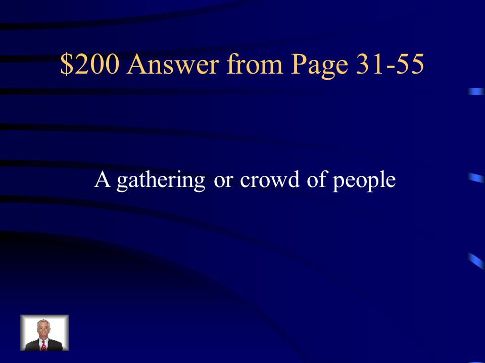 $200 Answer from Page 31-55 A gathering or crowd of people