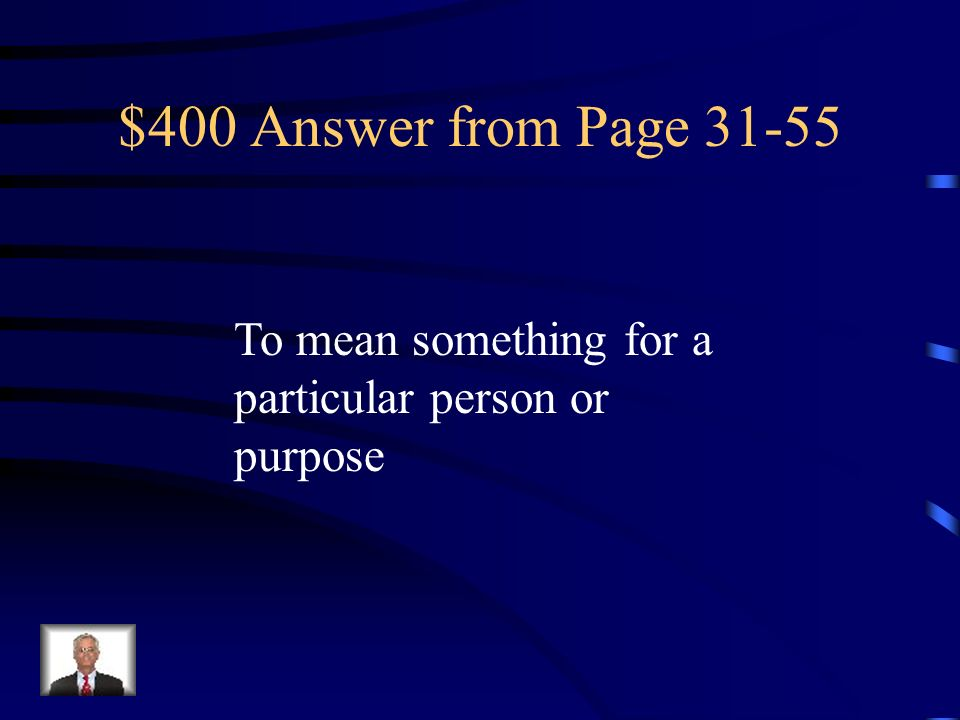 $400 Answer from Page 31-55 To mean something for a particular person or purpose
