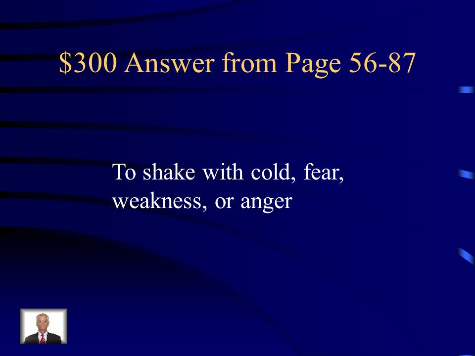$300 Answer from Page To shake with cold, fear, weakness, or anger