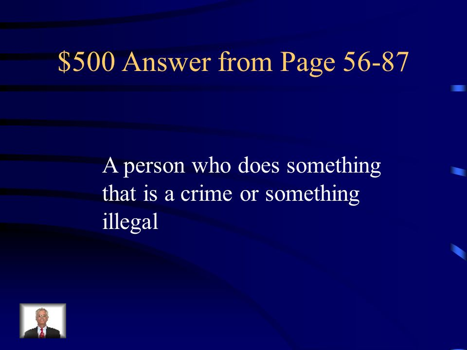 $500 Answer from Page A person who does something that is a crime or something illegal
