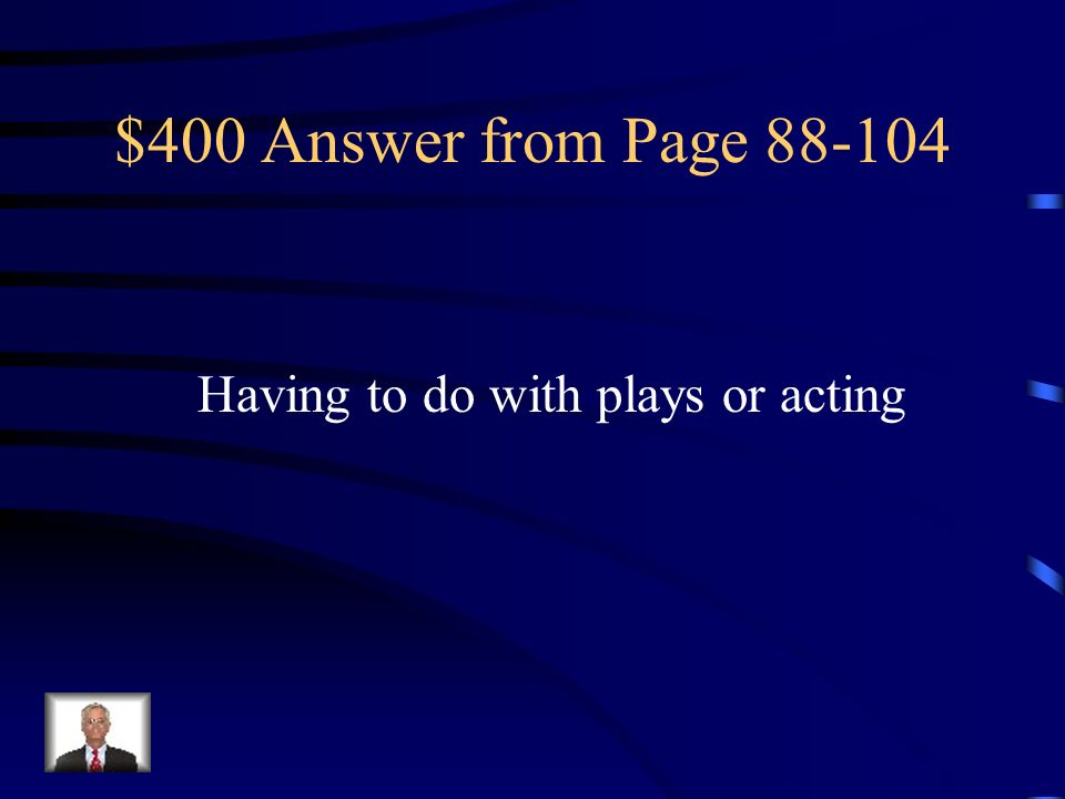 $400 Answer from Page Having to do with plays or acting