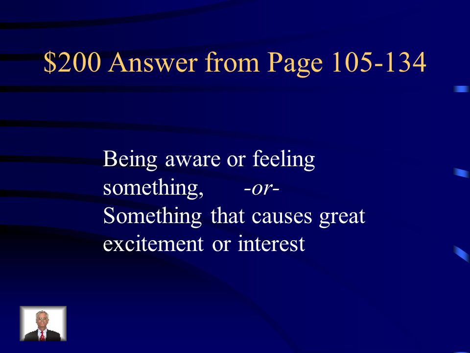 $200 Answer from Page Being aware or feeling something, -or-