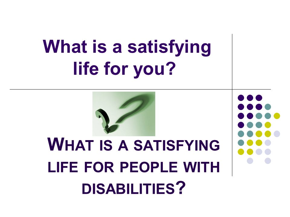 What is a satisfying life for you