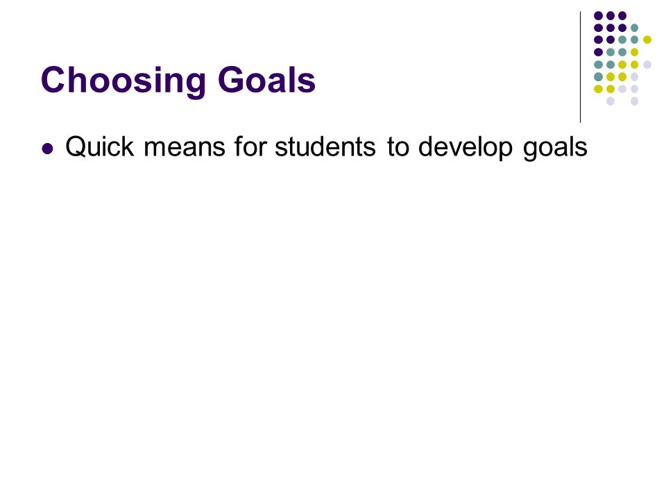 Choosing Goals Quick means for students to develop goals