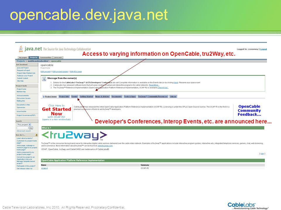 opencable.dev.java.net Access to varying information on OpenCable, tru2Way, etc. Developer s Conferences, Interop Events, etc. are announced here...