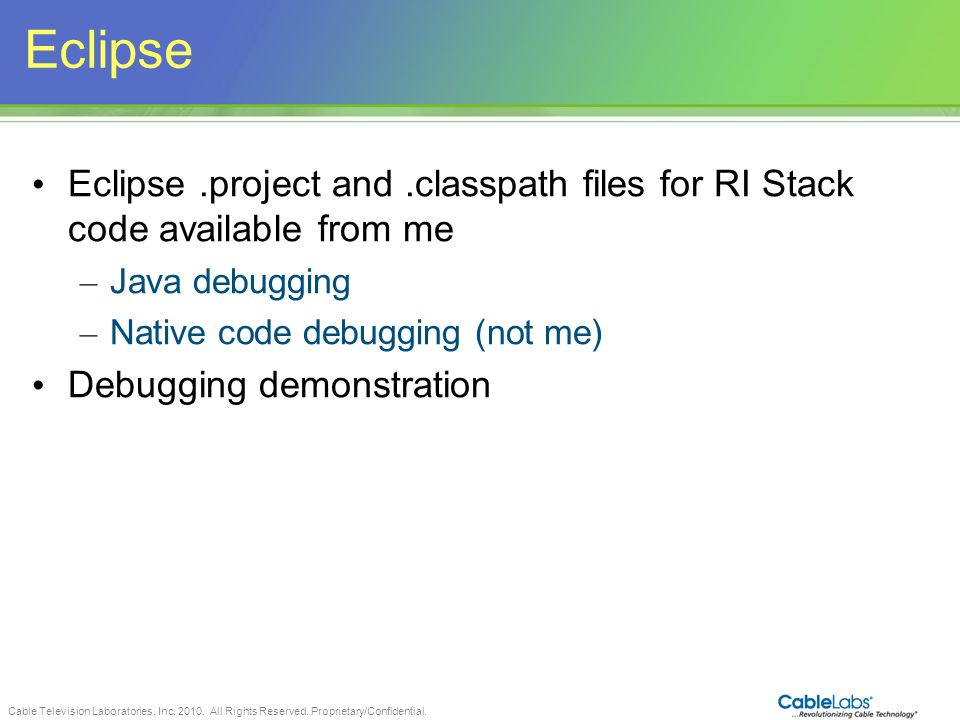 Eclipse Eclipse .project and .classpath files for RI Stack code available from me. Java debugging.