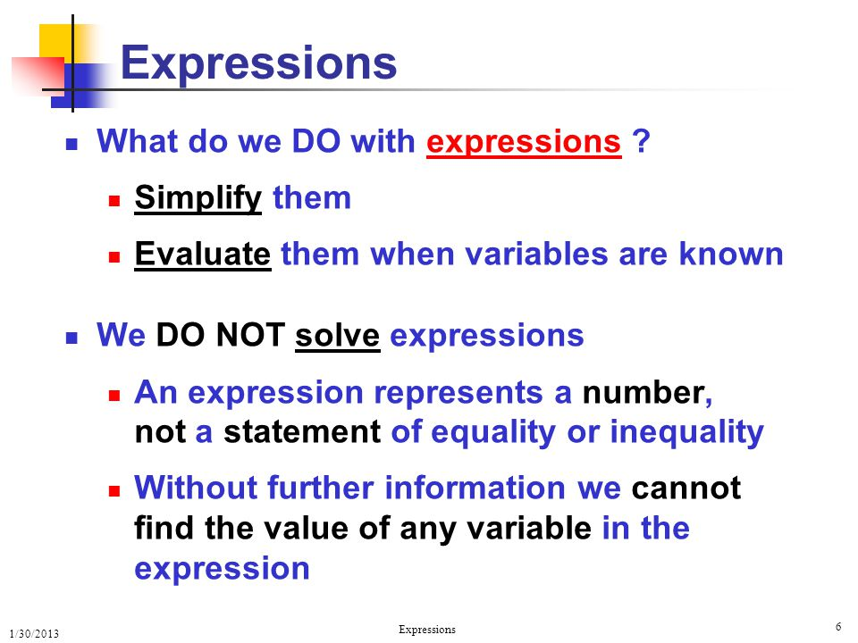 Expressions What do we DO with expressions Simplify them