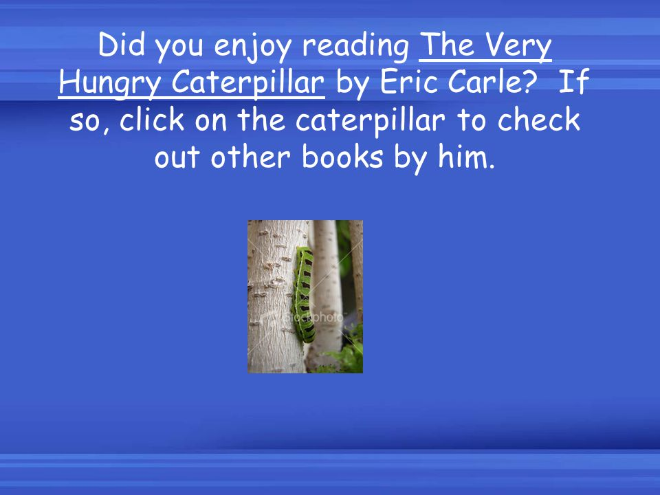 Did you enjoy reading The Very Hungry Caterpillar by Eric Carle