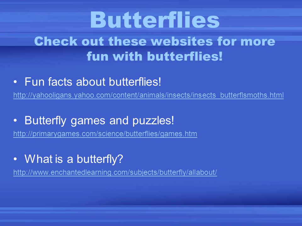 Butterflies Check out these websites for more fun with butterflies!