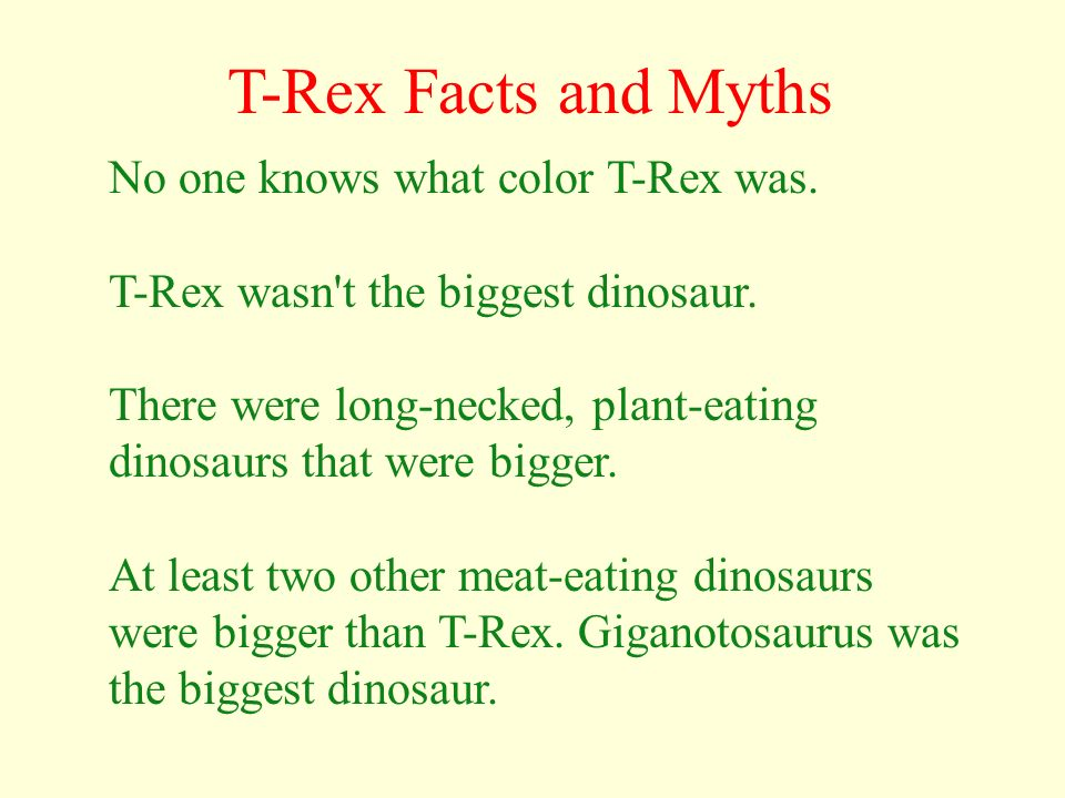 T-Rex Facts and Myths No one knows what color T-Rex was.