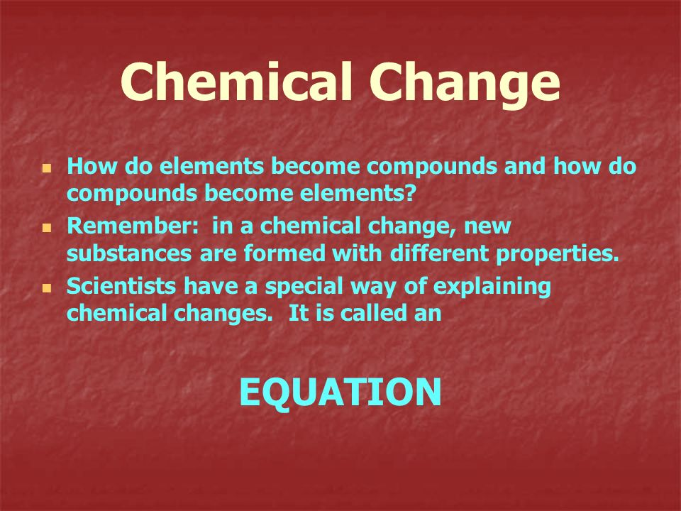 Chemical Change EQUATION