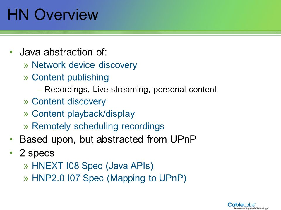 HN Overview Java abstraction of: Based upon, but abstracted from UPnP