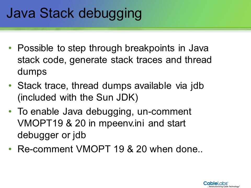 Java Stack debugging Possible to step through breakpoints in Java stack code, generate stack traces and thread dumps.