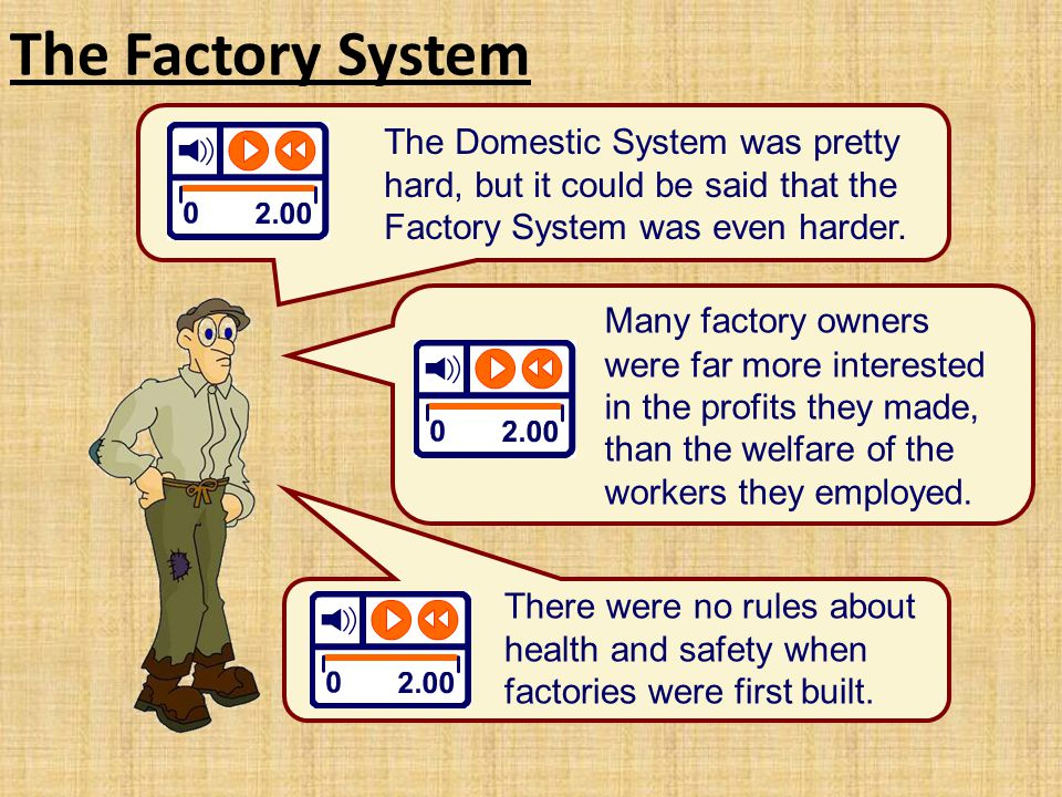 The Factory System The Domestic System was pretty hard, but it could be said that the Factory System was even harder.