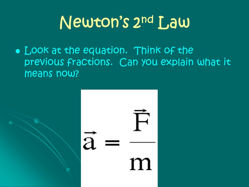 Newton's 2nd Law Look at the equation. Think of the previous fractions.